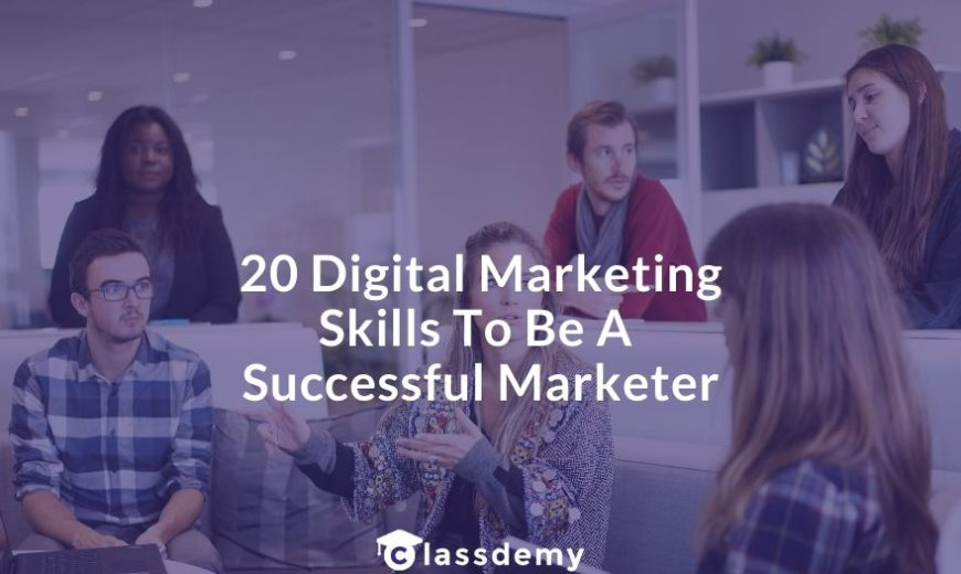 20 Digital Marketing Skills To Be A Successful Marketer